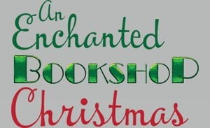 "Join Us For ""An Enchanted Bookshop Christmas!"""