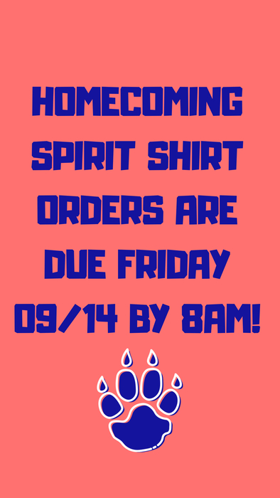Don't forget to turn in your order forms for Homecoming shirts! 8AM TOMORROW.